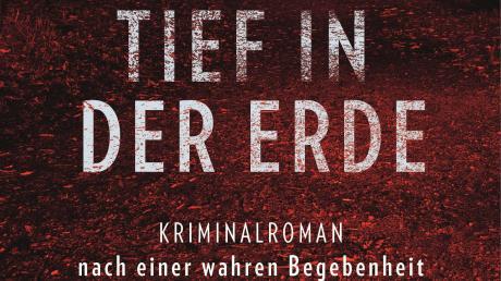 """""""Tief in der Erde"""" ist der Titel des Buchs von Christa von Bernuth. Er beruht auf dem Fall der entführten Ursula Herrmann aus Eching am Ammersee."""