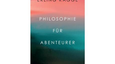 Erling Kagge:Philosophie für Abenteurer.