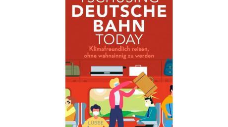 Mark Spörrle und Claas Tatje:«Tschusing Deutsche Bahn today. Klimafreundlich reisen, ohne wahnsinnig zu werden».